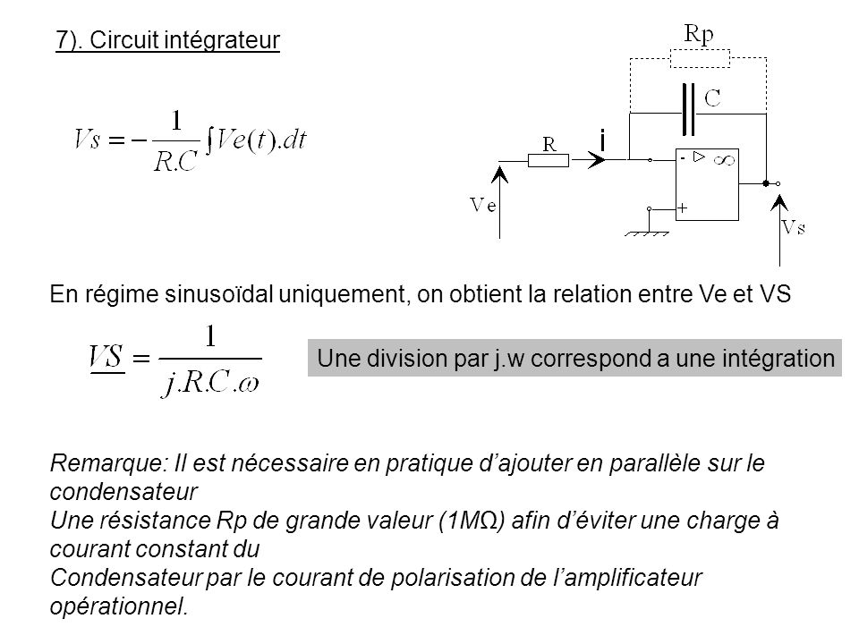 7). Circuit intégrateurEn régime sinusoïdal uniquement, on obtient la relation entre Ve et VS. Une division par j.w correspond a une intégration.