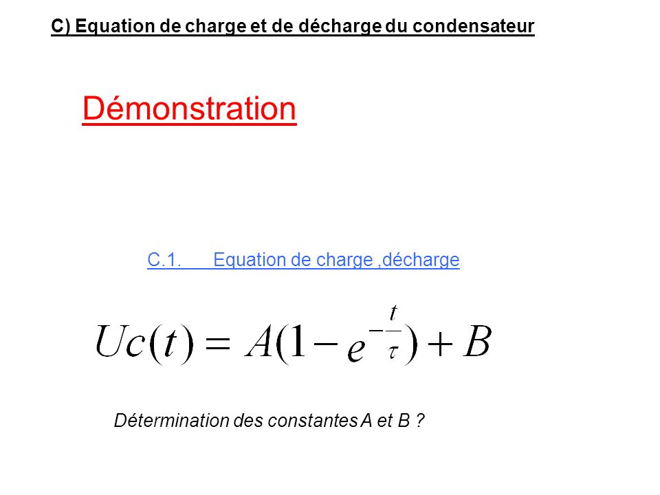 Démonstration C) Equation de charge et de décharge du condensateur