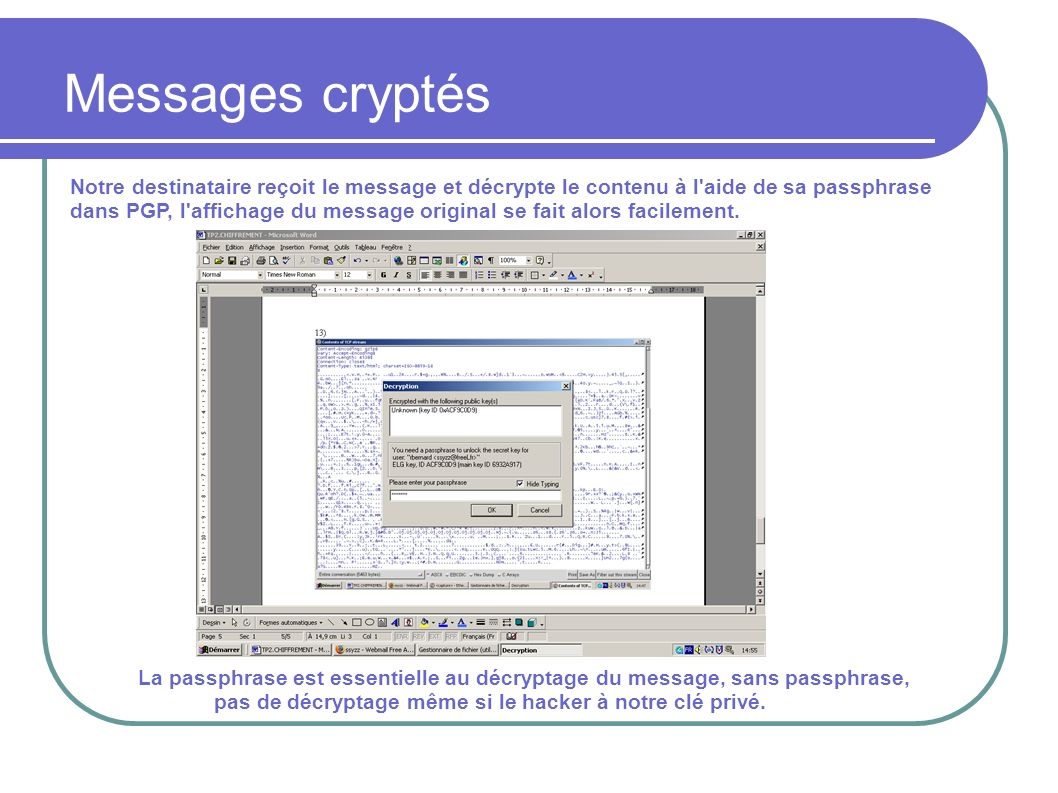 Messages cryptés Notre destinataire reçoit le message et décrypte le contenu à l aide de sa passphrase.