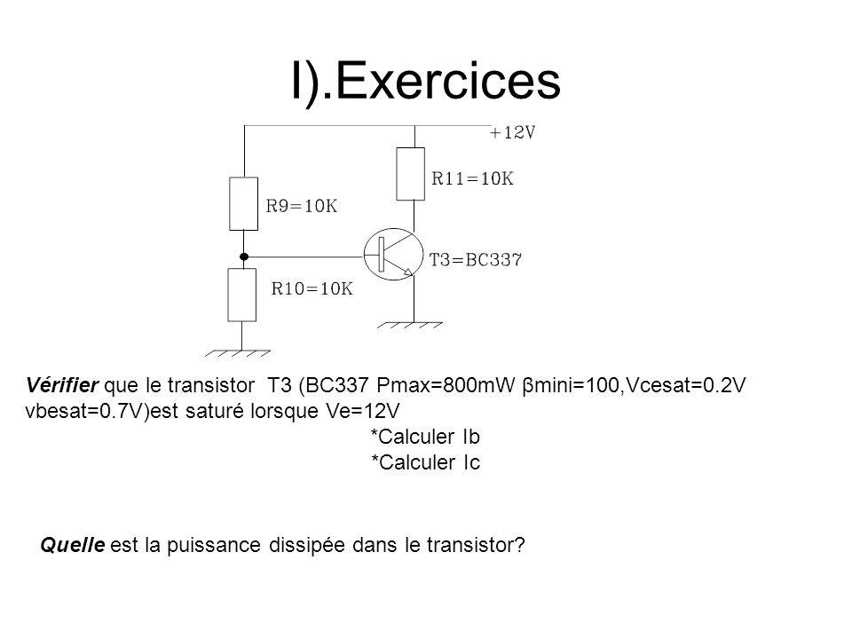 I).Exercices Vérifier que le transistor T3 (BC337 Pmax=800mW βmini=100,Vcesat=0.2V vbesat=0.7V)est saturé lorsque Ve=12V.