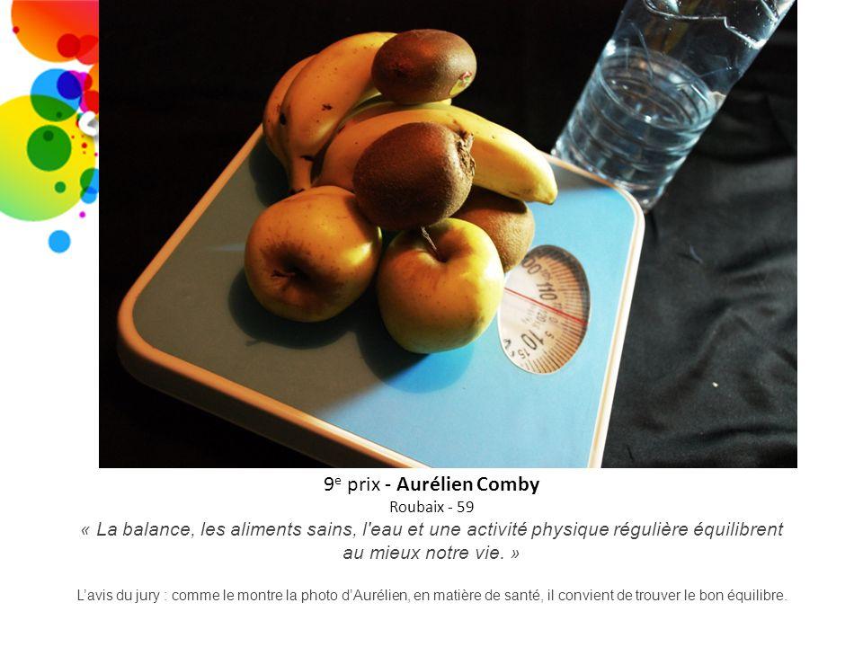 9e prix - Aurélien Comby Roubaix - 59. « La balance, les aliments sains, l eau et une activité physique régulière équilibrent au mieux notre vie. »