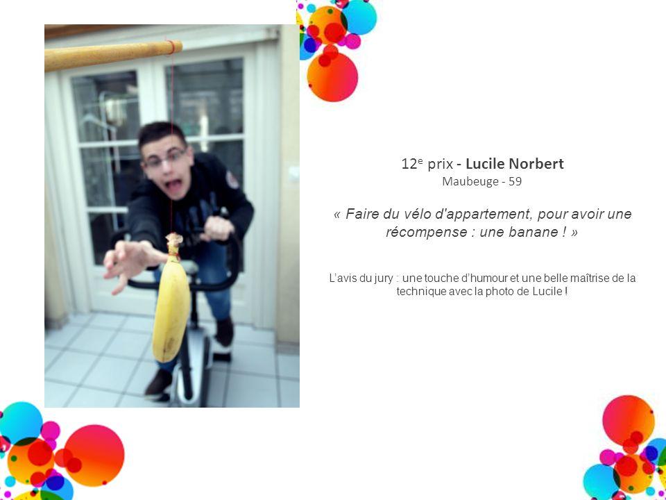 12e prix - Lucile Norbert Maubeuge - 59. « Faire du vélo d appartement, pour avoir une récompense : une banane ! »