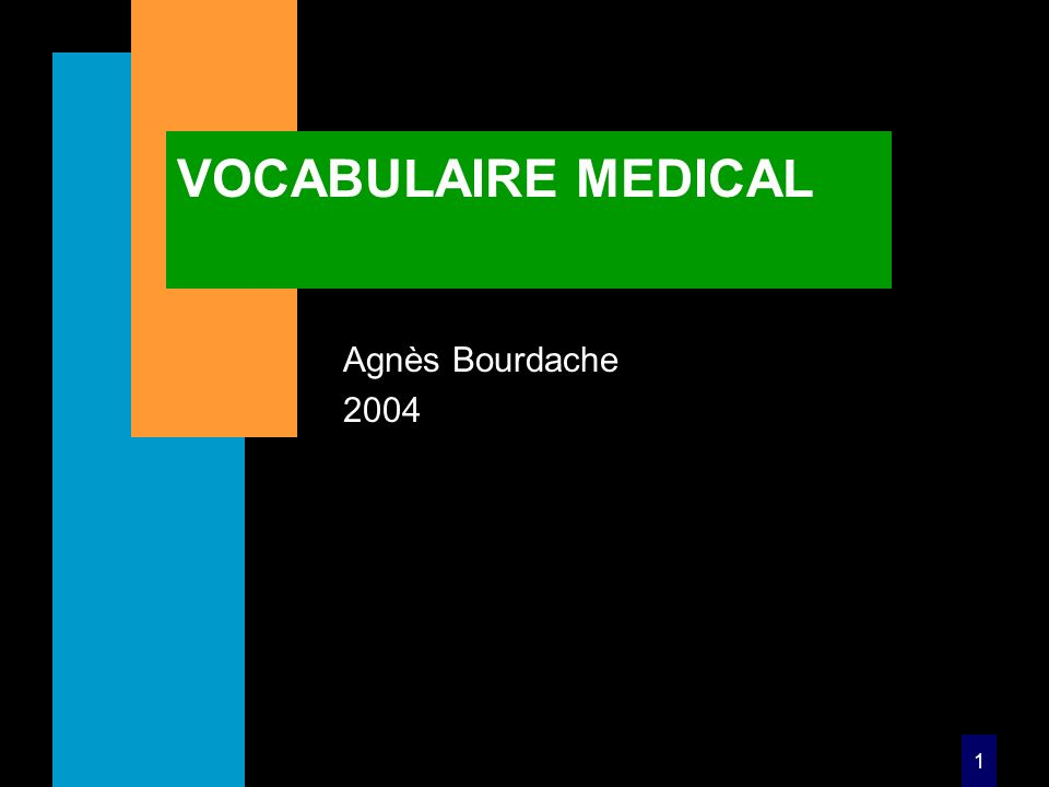 VOCABULAIRE MEDICAL Agnès Bourdache 2004