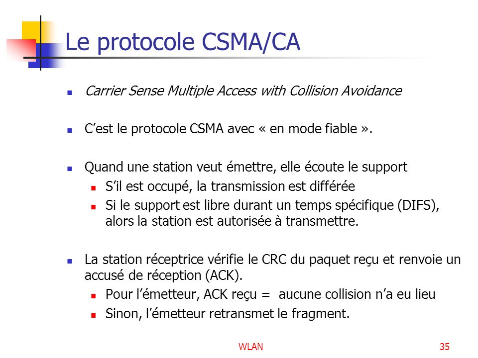 Le protocole CSMA/CA Carrier Sense Multiple Access with Collision Avoidance. C'est le protocole CSMA avec « en mode fiable ».