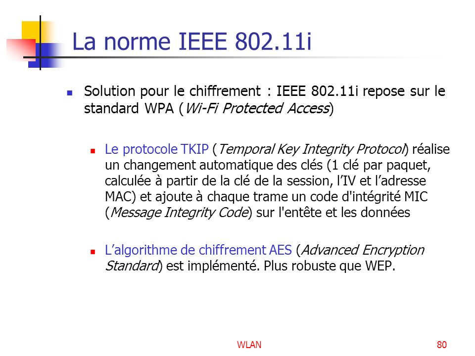 La norme IEEE 802.11i Solution pour le chiffrement : IEEE 802.11i repose sur le standard WPA (Wi-Fi Protected Access)
