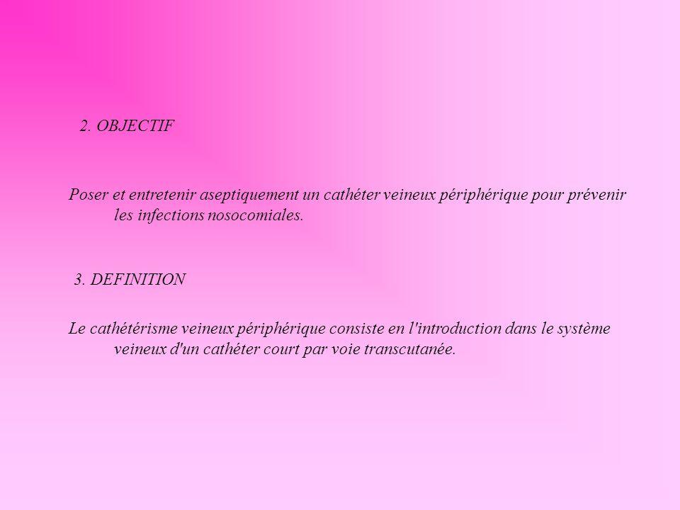 2. OBJECTIFPoser et entretenir aseptiquement un cathéter veineux périphérique pour prévenir les infections nosocomiales.