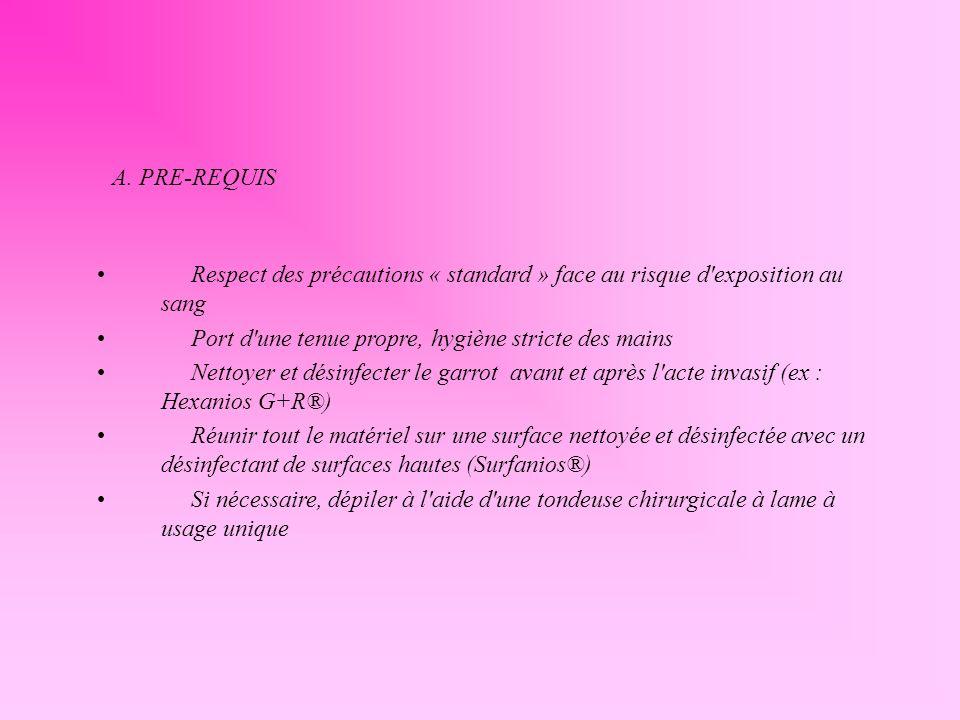 A. PRE-REQUIS Respect des précautions « standard » face au risque d exposition au sang. Port d une tenue propre, hygiène stricte des mains.