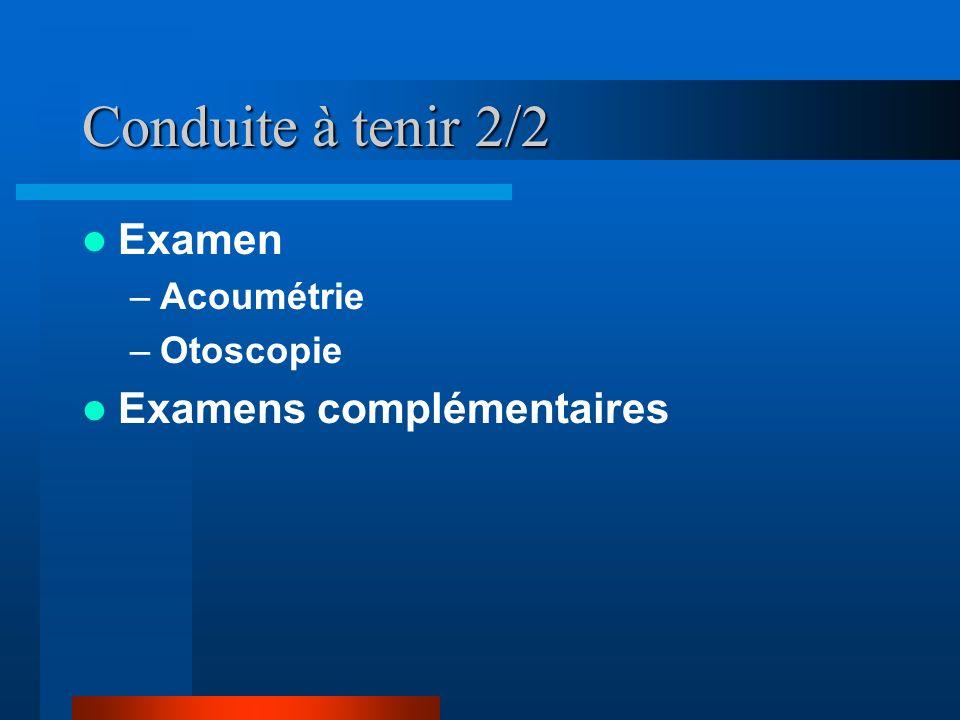 Conduite à tenir 2/2 Examen Examens complémentaires Acoumétrie