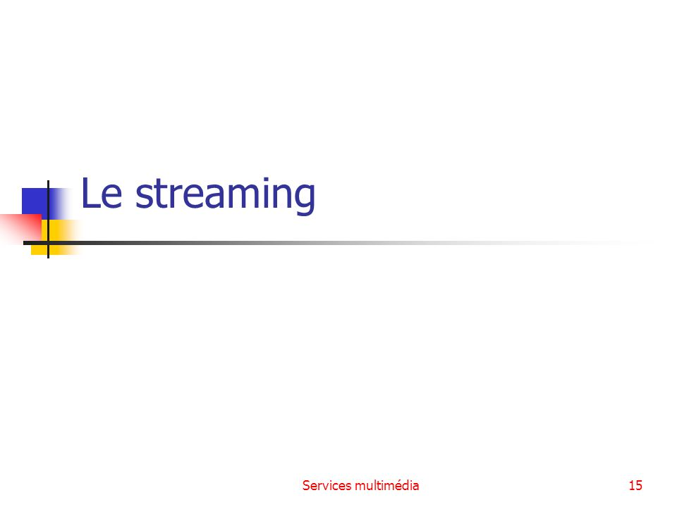 Le streaming Services multimédia