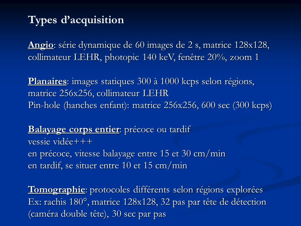Types d'acquisition Angio: série dynamique de 60 images de 2 s, matrice 128x128, collimateur LEHR, photopic 140 keV, fenêtre 20%, zoom 1.