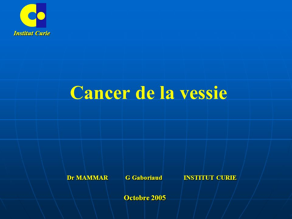 Dr MAMMAR G Gaboriaud INSTITUT CURIE Octobre 2005