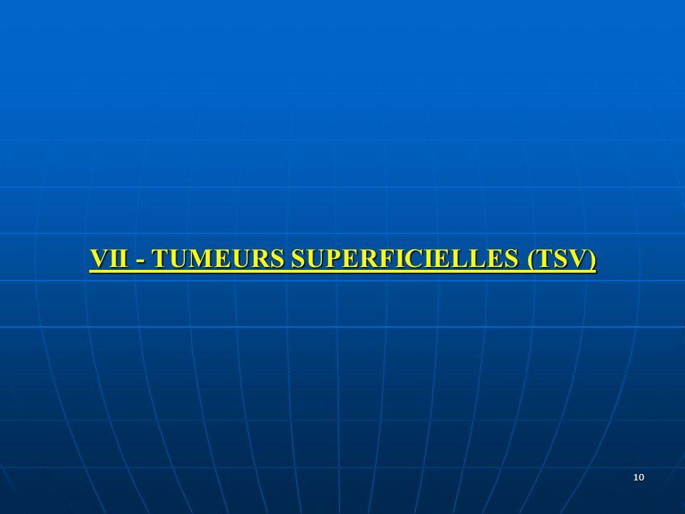 VII - TUMEURS SUPERFICIELLES (TSV)