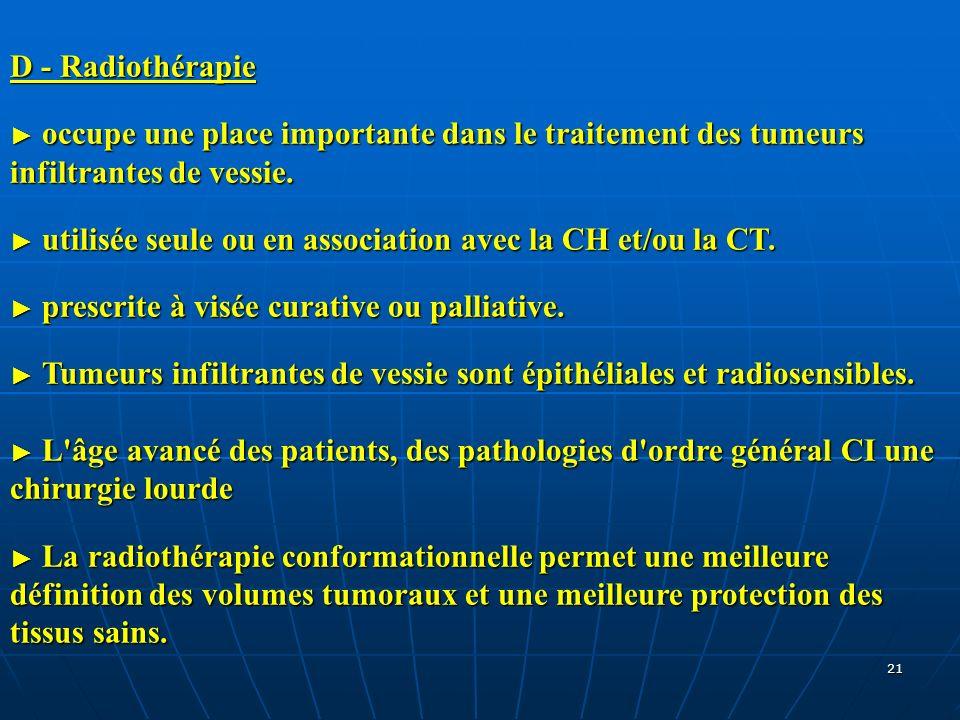 D - Radiothérapie ► occupe une place importante dans le traitement des tumeurs infiltrantes de vessie.