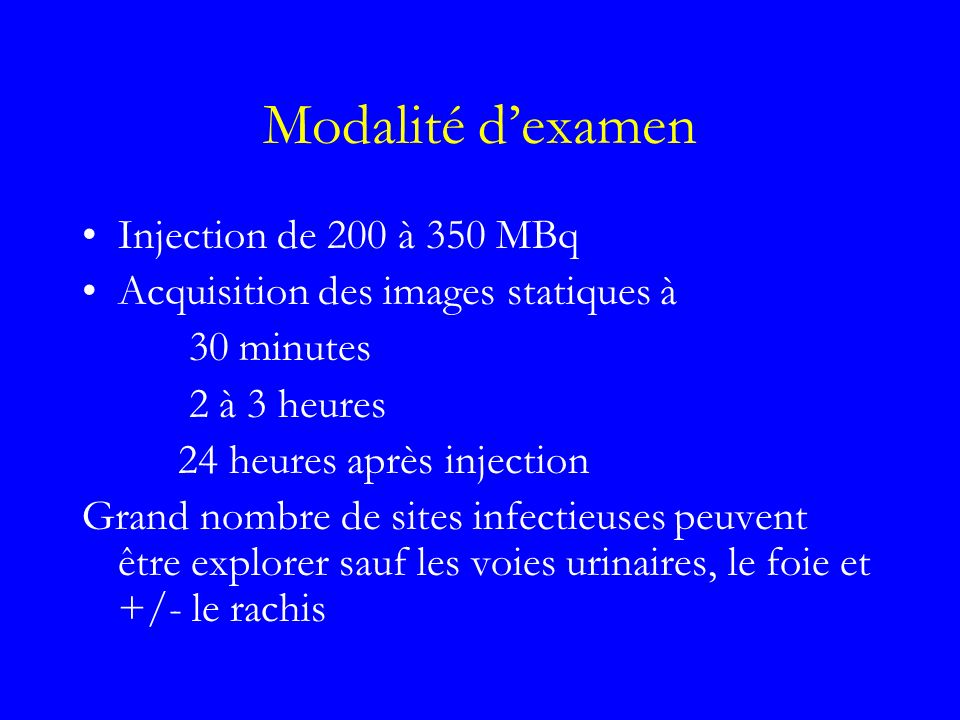 Modalité d'examen Injection de 200 à 350 MBq