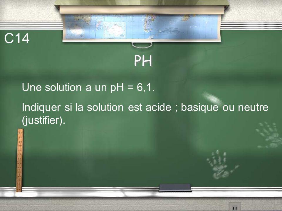 C14 PH Une solution a un pH = 6,1.