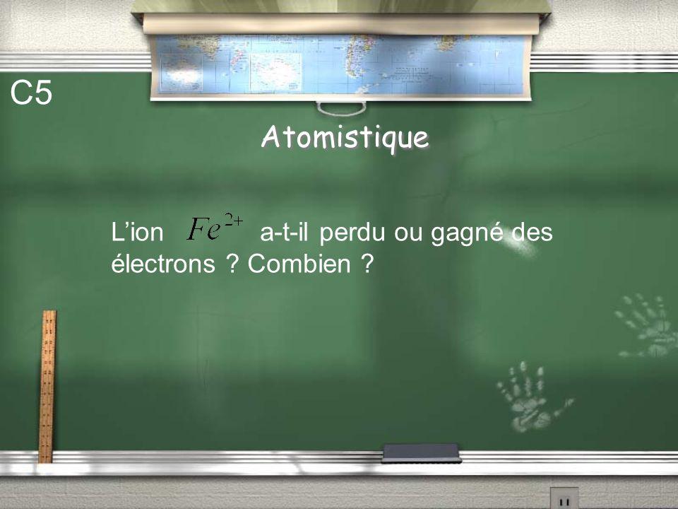 C5 Atomistique L'ion a-t-il perdu ou gagné des électrons Combien