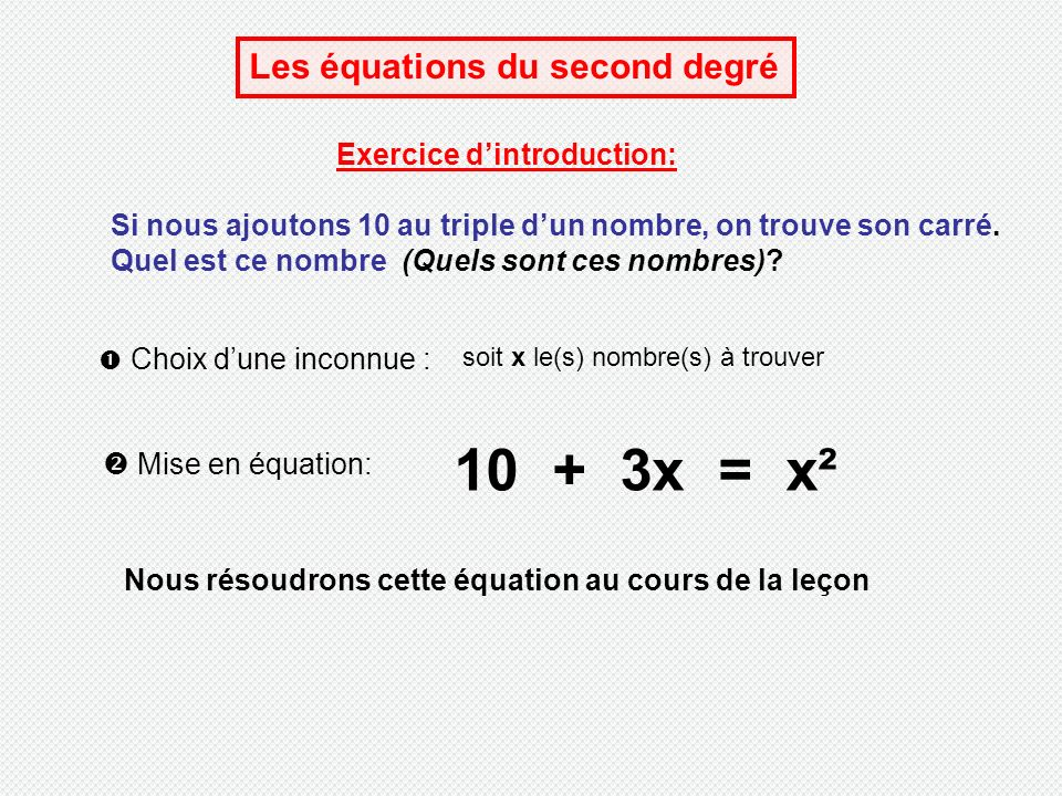 10 + 3x = x² Les équations du second degré Exercice d'introduction: