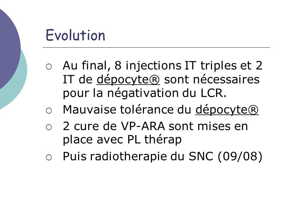 Evolution Au final, 8 injections IT triples et 2 IT de dépocyte® sont nécessaires pour la négativation du LCR.