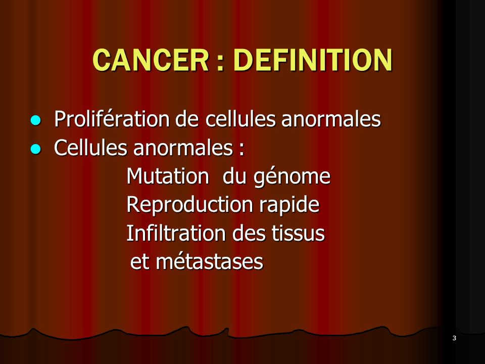 CANCER : DEFINITION Prolifération de cellules anormales