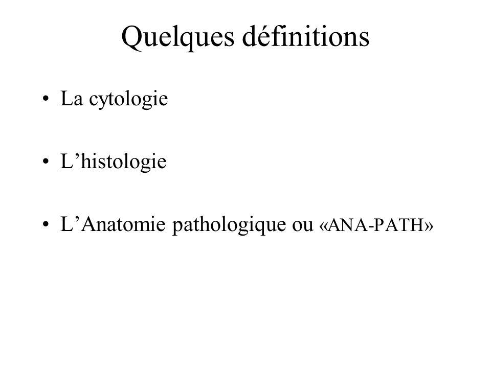 Quelques définitions La cytologie L'histologie