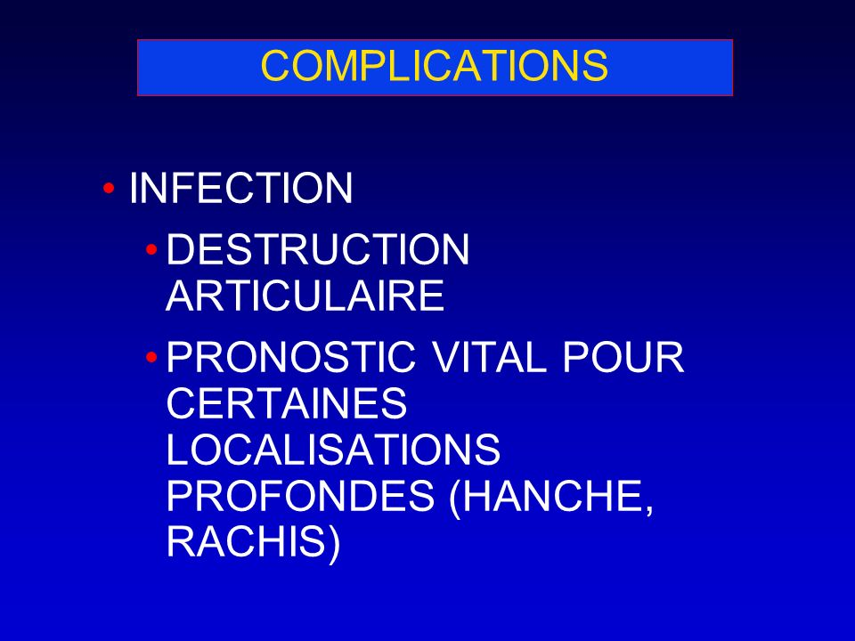 COMPLICATIONS INFECTION. DESTRUCTION ARTICULAIRE.