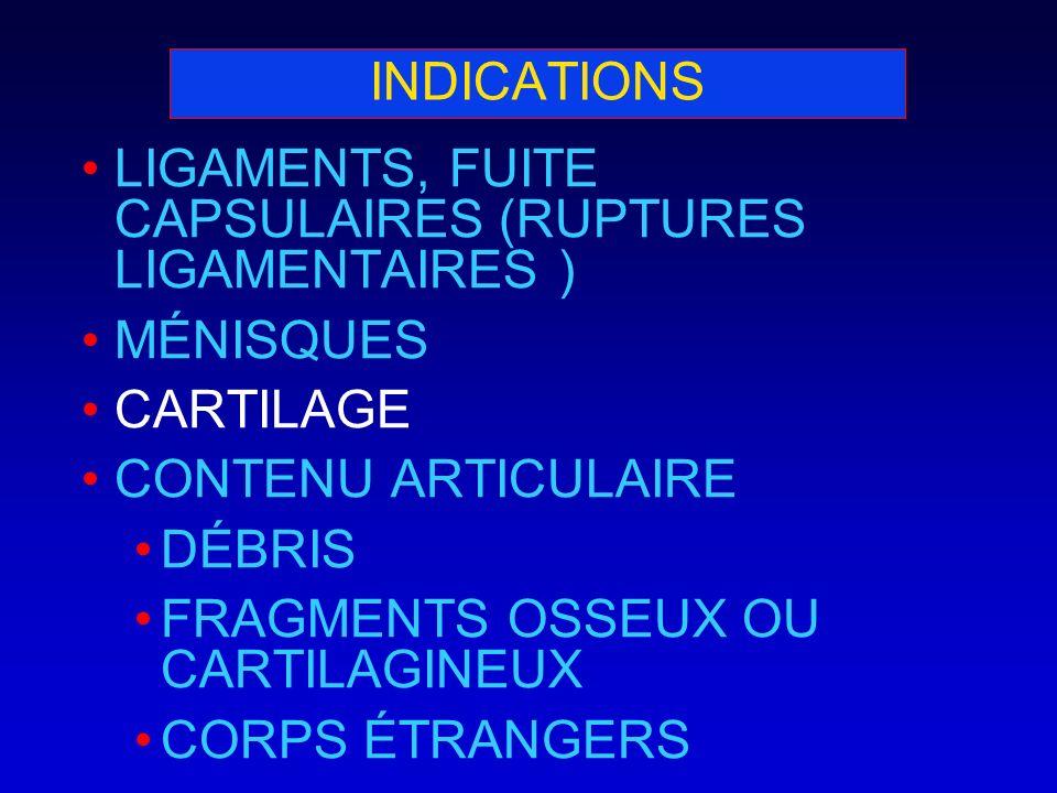 INDICATIONSLIGAMENTS, FUITE CAPSULAIRES (RUPTURES LIGAMENTAIRES ) MÉNISQUES. CARTILAGE. CONTENU ARTICULAIRE.