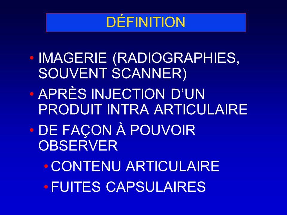 DÉFINITIONIMAGERIE (RADIOGRAPHIES, SOUVENT SCANNER) APRÈS INJECTION D'UN PRODUIT INTRA ARTICULAIRE.