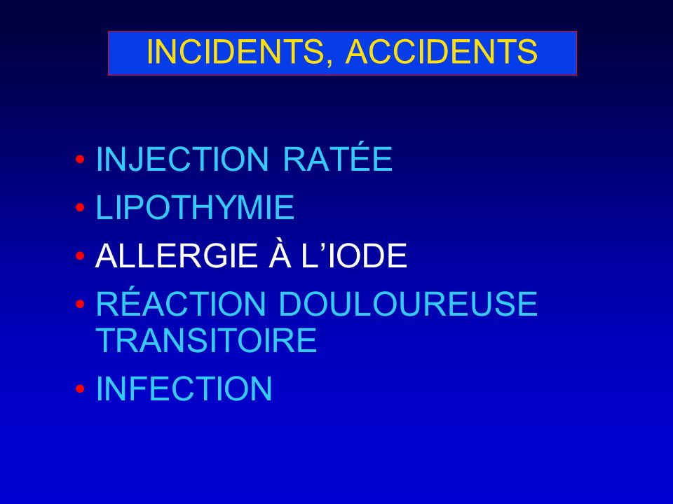 INCIDENTS, ACCIDENTS INJECTION RATÉE. LIPOTHYMIE. ALLERGIE À L'IODE. RÉACTION DOULOUREUSE TRANSITOIRE.