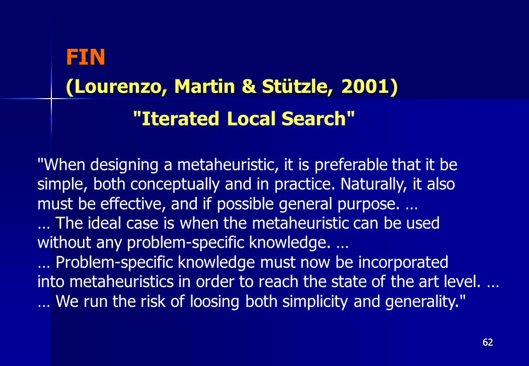 FIN (Lourenzo, Martin & Stützle, 2001) Iterated Local Search