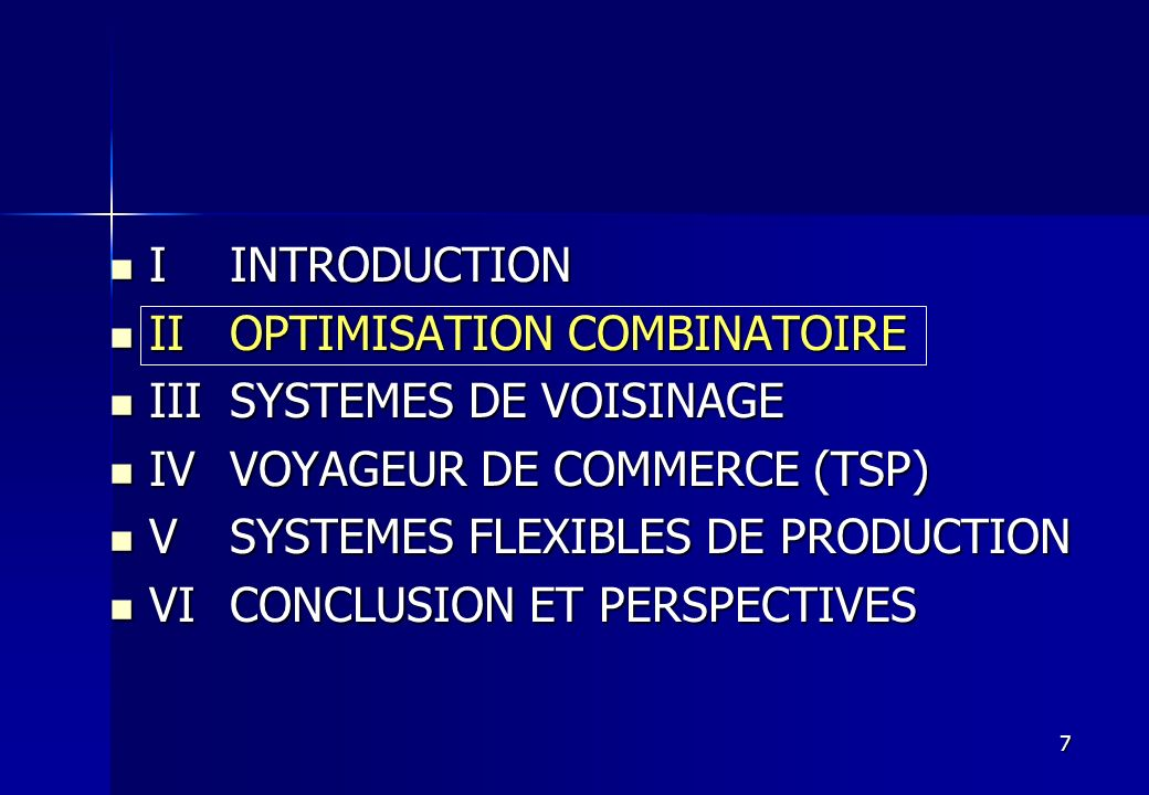I INTRODUCTION II OPTIMISATION COMBINATOIRE. III SYSTEMES DE VOISINAGE. IV VOYAGEUR DE COMMERCE (TSP)