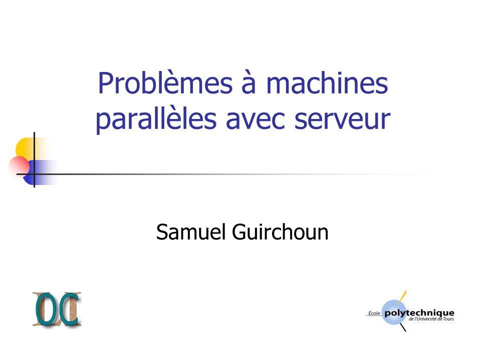 Problèmes à machines parallèles avec serveur