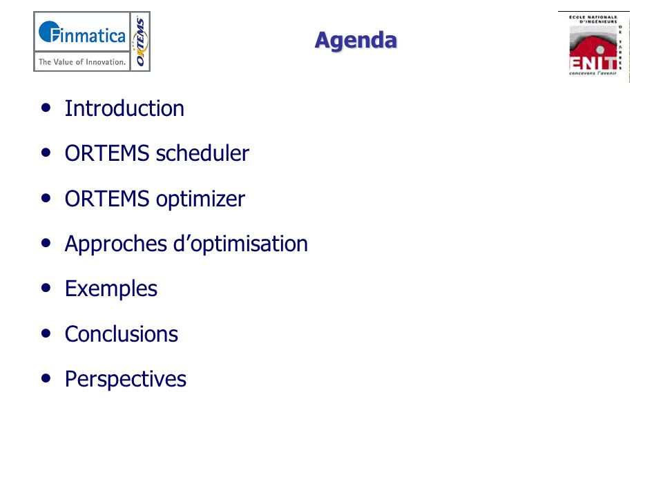 Agenda Introduction. ORTEMS scheduler. ORTEMS optimizer. Approches d'optimisation. Exemples. Conclusions.