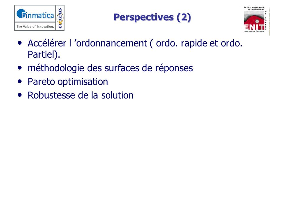 Perspectives (2) Accélérer l 'ordonnancement ( ordo. rapide et ordo. Partiel). méthodologie des surfaces de réponses.