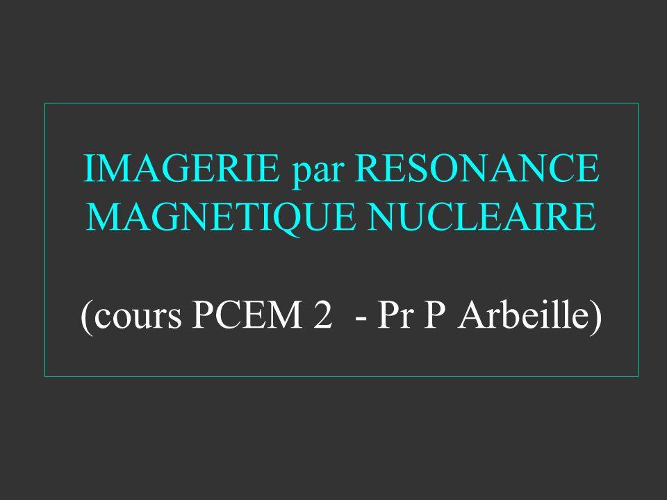 IMAGERIE par RESONANCE MAGNETIQUE NUCLEAIRE (cours PCEM 2 - Pr P Arbeille)