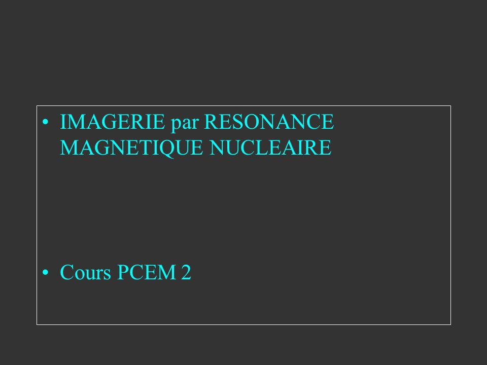 IMAGERIE par RESONANCE MAGNETIQUE NUCLEAIRE