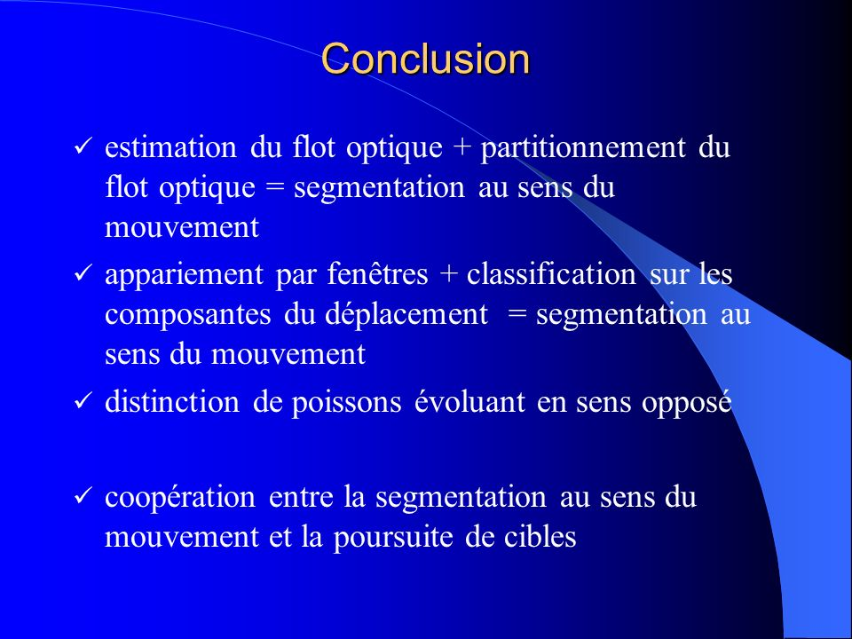 Conclusion estimation du flot optique + partitionnement du flot optique = segmentation au sens du mouvement.