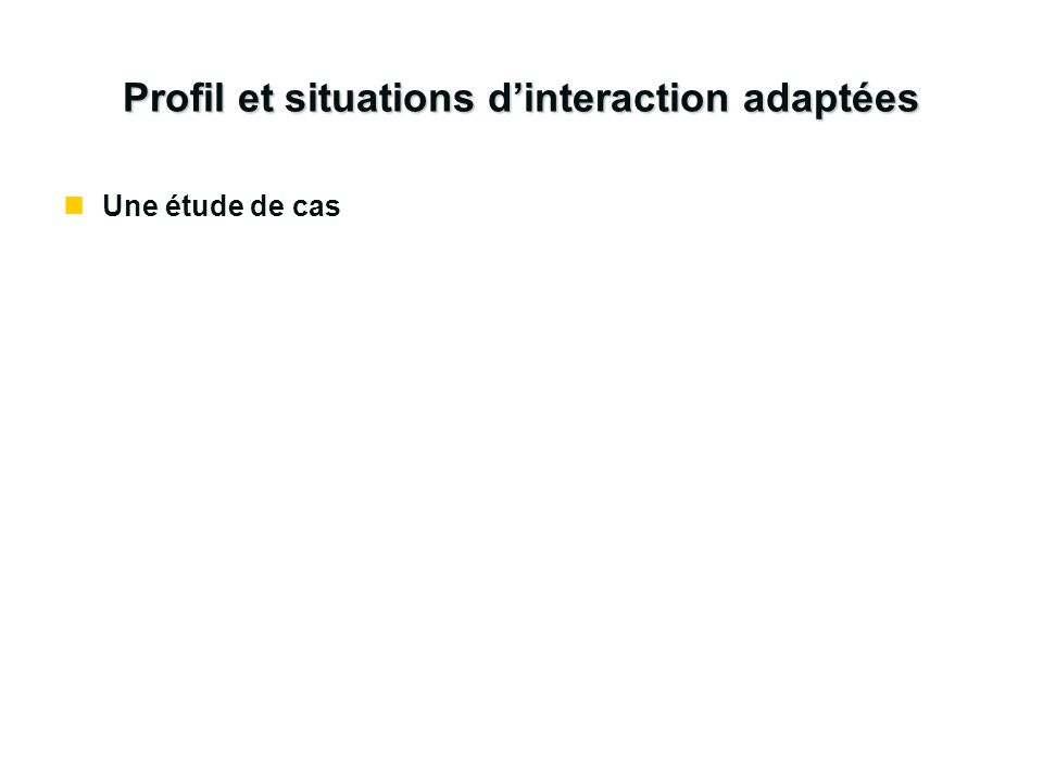 Profil et situations d'interaction adaptées