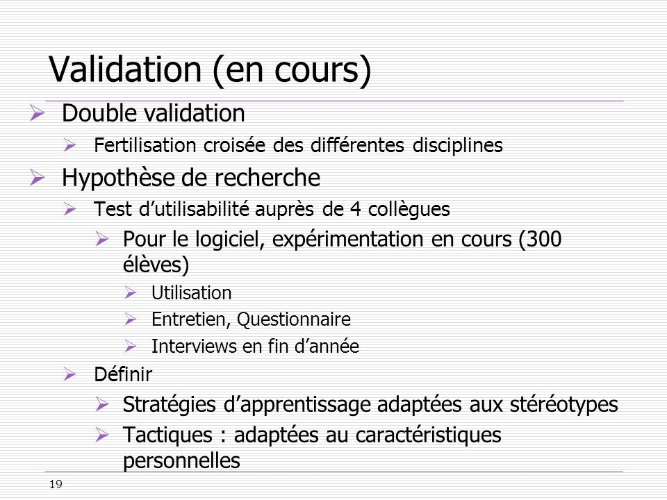 Validation (en cours) Double validation Hypothèse de recherche
