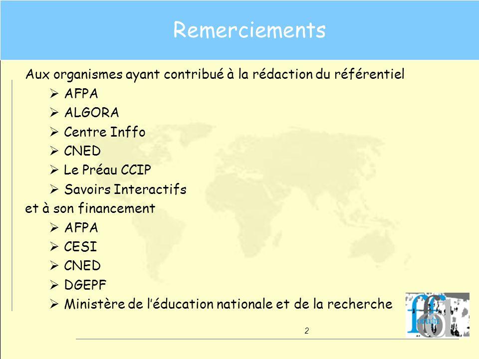 Remerciements Aux organismes ayant contribué à la rédaction du référentiel. AFPA. ALGORA. Centre Inffo.
