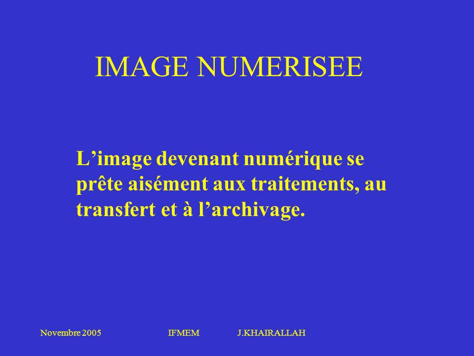 IMAGE NUMERISEE L'image devenant numérique se prête aisément aux traitements, au transfert et à l'archivage.