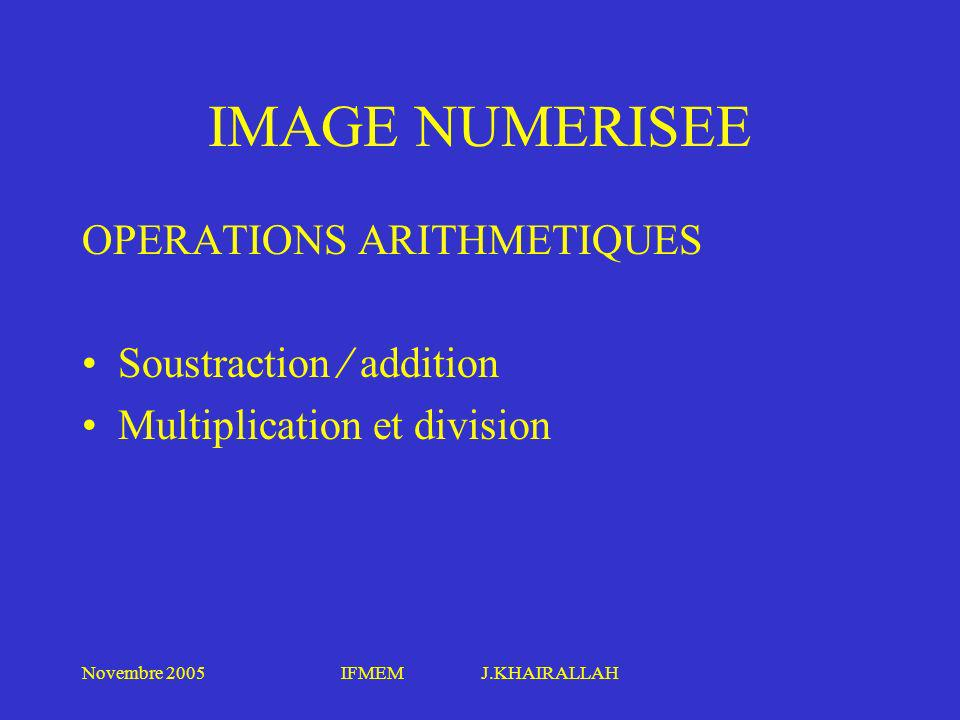 IMAGE NUMERISEE OPERATIONS ARITHMETIQUES Soustraction  addition
