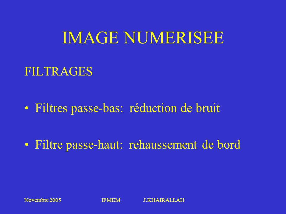 IMAGE NUMERISEE FILTRAGES Filtres passe-bas: réduction de bruit