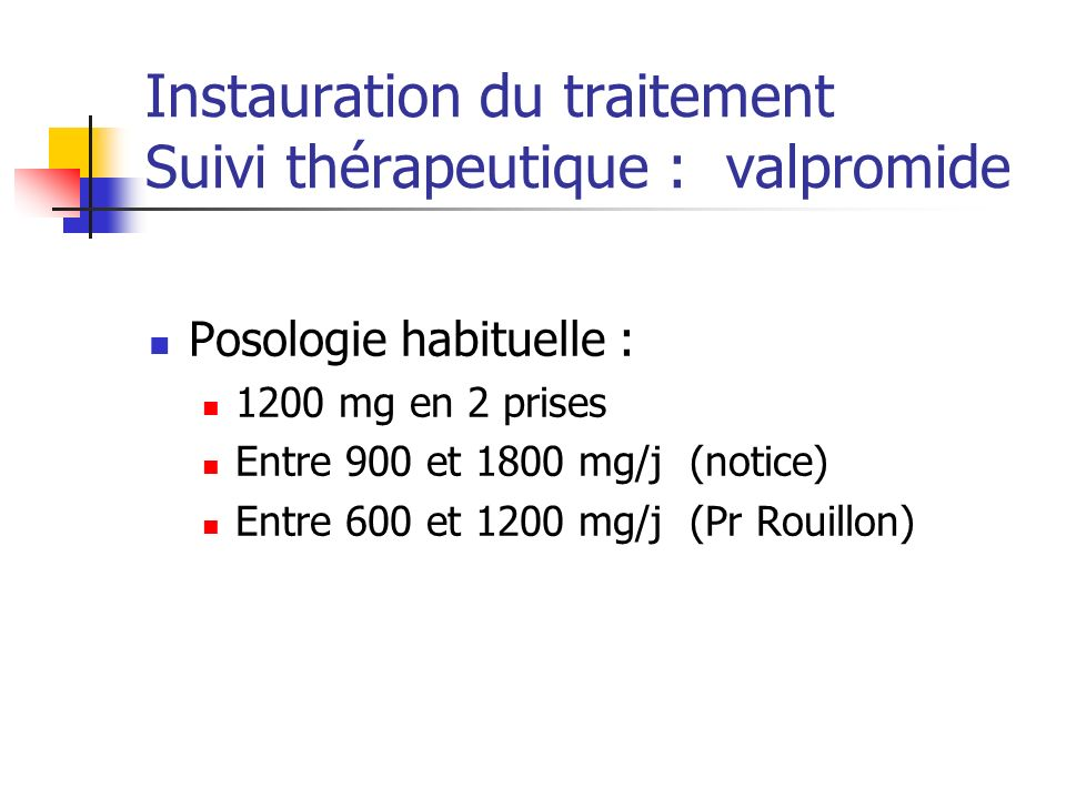 Instauration du traitement Suivi thérapeutique : valpromide