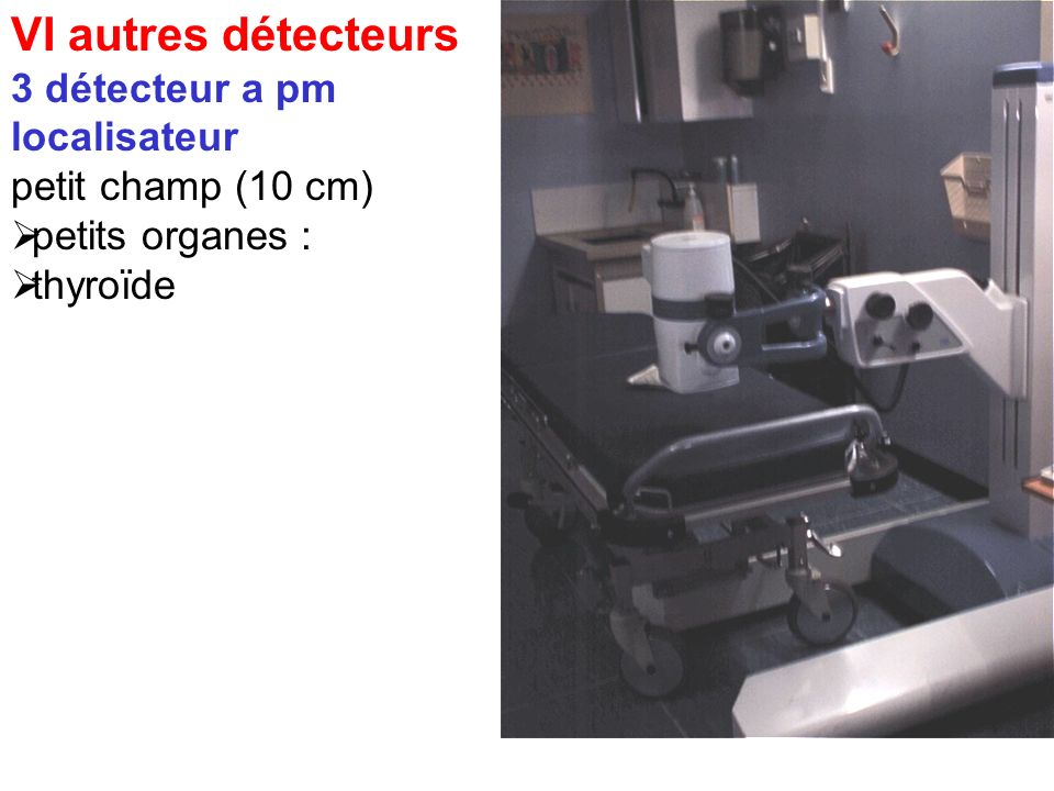 VI autres détecteurs 3 détecteur a pm localisateur petit champ (10 cm)