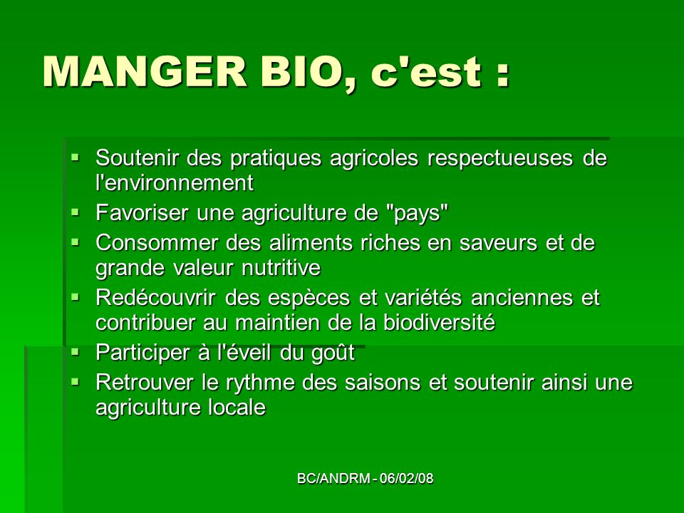 MANGER BIO, c est :Soutenir des pratiques agricoles respectueuses de l environnement. Favoriser une agriculture de pays