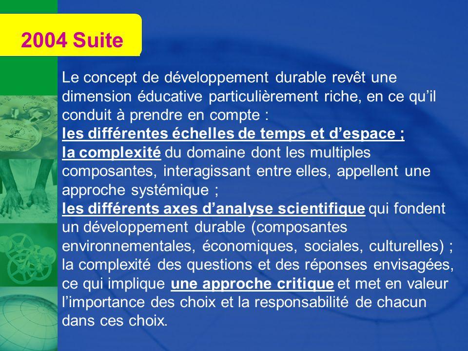 2004 SuiteLe concept de développement durable revêt une dimension éducative particulièrement riche, en ce qu'il conduit à prendre en compte :