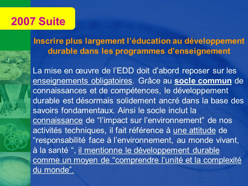 2007 Suite Inscrire plus largement l'éducation au développement durable dans les programmes d'enseignement.