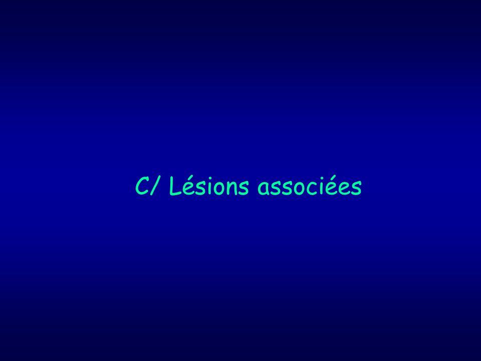 C/ Lésions associées