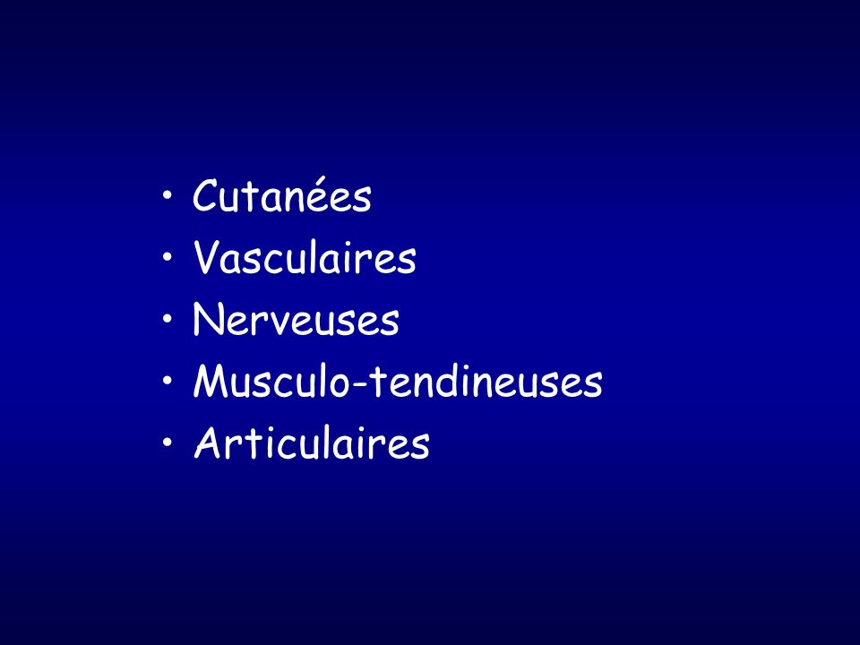 Cutanées Vasculaires Nerveuses Musculo-tendineuses Articulaires