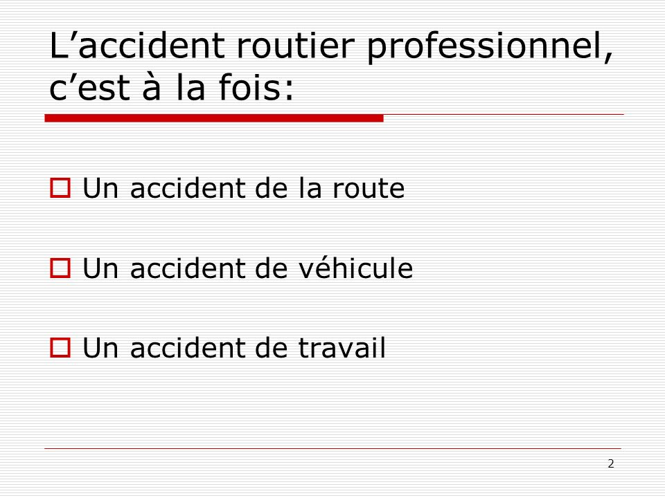 L'accident routier professionnel, c'est à la fois: